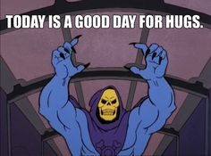 Skeletor Affirmations (by ghoulnextdoor) TODAY IS A GOOD DAY FOR HUGS.