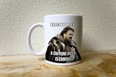 6d8d647078bfeef2a6c7b7e2ea5536ea brace yourself meme geek games ned stark brace yourself meme coffee mug a caffeine rush is,Meme Coffee Mugs