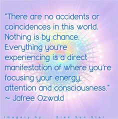 Create Your Own Reality, Coincidences, Serendipity, Everything, Create Yourself