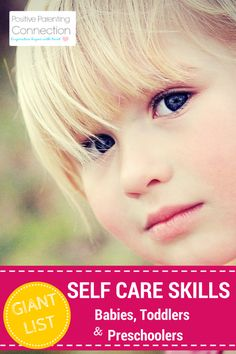 Long list of Self-care activities by age for babies, tots up to five years old.