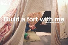 If you built a fort with me I'd most likely fall head over feet in love with you...