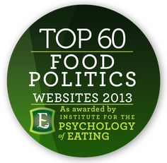 Here are our picks for  2013 Top 60 Food Politics Websites. Please enjoy!  Here at The Institute for the Psychology of Eating,  we're on a mission to forever change the way the world understands food, body and health. See more at: http://psychologyofeating.com/60-foodpolitics-website-2013/