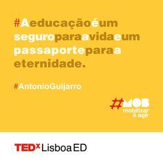 """""""A educação é um seguro para a vida e um passaporte para a eternidade"""" - Antonio Guijarro Inscrições em www.tedxlisboa.com #tedxlisboa #tedxlisboaed #mob"""