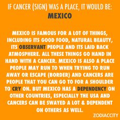 If the sign Cancer was a place.if i did zodiac.... this would be me