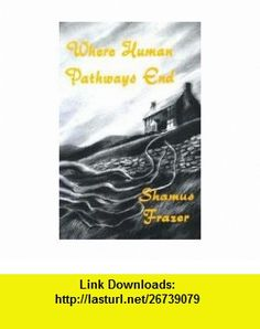 Where Human Pathways End (9781553100171) Shamus Frazer, Richard Dalby , ISBN-10: 1553100174  , ISBN-13: 978-1553100171 ,  , tutorials , pdf , ebook , torrent , downloads , rapidshare , filesonic , hotfile , megaupload , fileserve