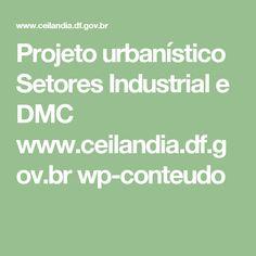 Projeto urbanístico Setores Industrial e DMC  www.ceilandia.df.gov.br wp-conteudo