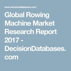 Global Rowing Machine Market Research Report 2017  - DecisionDatabases.com