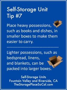 #TSPSelfStorageTip 7: Place heavy possessions, such as books and dishes, in smaller boxes to make them easier to carry. Lighter possessions, such as bedspread, linens, and blankets, can be packed into larger boxes. http://thestorageplacesocal.com