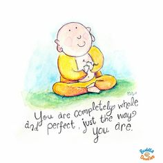 You are completely whole and perfect, just the way you are. Buddha Doodle by @Mollycules