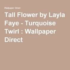 Tall Flower by Layla Faye - Turquoise Twirl : Wallpaper Direct