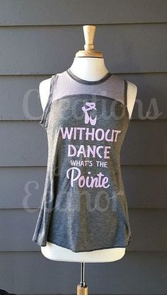 Dance Shirt Without Dance What's The Pointe by creationsforeleanor