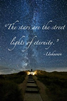 The stars are the street lights of eternity