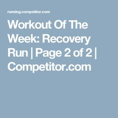 Workout Of The Week: Recovery Run | Page 2 of 2 | Competitor.com