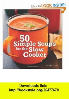 50 Simple Soups for the Slow Cooker (9781449407933) Lynn Alley , ISBN-10: 1449407935  , ISBN-13: 978-1449407933 ,  , tutorials , pdf , ebook , torrent , downloads , rapidshare , filesonic , hotfile , megaupload , fileserve