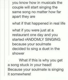 """Well then my soulmate must really love the song """"bad medicine"""" by Bon Jovi at 6am.. I don't know how many times I've woke myself up singing that song! Ha!"""