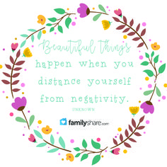 """Beautiful things happen when you distance yourself from negativity.""  #FamilyShare #quote #quotes #negativity #beautiful #happylife #life"