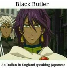 Well..... I watch the English dub (because I love the voice actors), so he's actually and Indian in England speaking English
