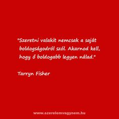 Tarryn Fisher szerelmes idézet Karma, Motivational Quotes, Thoughts, Love, Feelings, Words, Inspiration, Quotation, Attila
