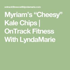 "Myriam's ""Cheesy"" Kale Chips 