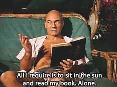 Patrick Stewart speaks the truth. Yes, inside or outside...this is what I want to do as well. (Unless of course I could be watching TV shows/movies with my fandom buddy <3)