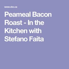 Peameal Bacon Roast - In the Kitchen with Stefano Faita