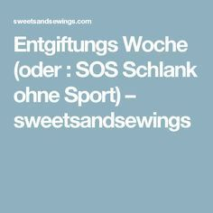 Entgiftungs Woche (oder : SOS Schlank ohne Sport) – sweetsandsewings