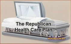 The Republican health care plan: *Don't get sick.* ...and if you do get sick, die quickly or suffer more, it matters not to them.