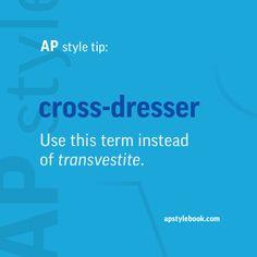 AP style tip: Use the term cross-dresser, not transvestite.