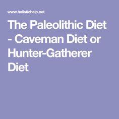 The Paleolithic Diet - Caveman Diet or Hunter-Gatherer Diet
