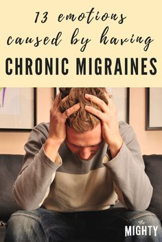 13 Emotions Caused by Having Chronic Migraines