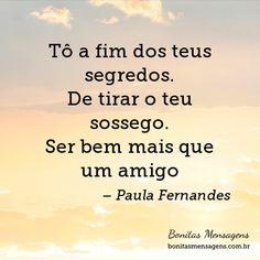 Tô a fim dos teus segredos. De tirar o teu sossego. Ser bem mais que um amigo. #paulafernandes