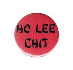 Ho Lee Chit Pinback Button Badge Big 44mm Pin Funny Rude Asian Name Wordplay Pun