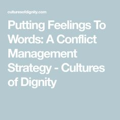 Putting Feelings To Words: A Conflict Management Strategy - Cultures of Dignity Improve Communication Skills, Effective Communication, How To Handle Conflict, Safety Awareness, Conflict Management, Success Meaning, Bullying Prevention, Interpersonal Relationship, Bad Feeling