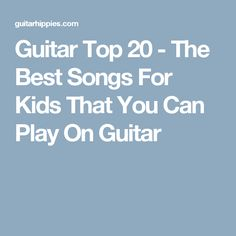 Guitar Top 20 - The Best Songs For Kids That You Can Play On Guitar