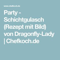 Party - Schichtgulasch (Rezept mit Bild) von Dragonfly-Lady | Chefkoch.de