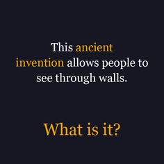This ancient invention allows people to see through walls. What is it?