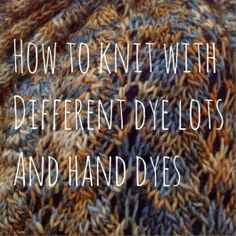 How-To Knit with Different Dye Lots and Hand Dyes