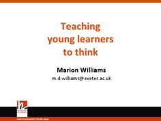 #iatefl conference 2012. Watch Marion Williams' talk on Teaching Young Learners to Think. http://iatefl.britishcouncil.org/2012/sessions/2012-03-20/teaching-young-learners-think-presentation
