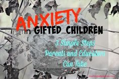 Anxiety in Gifted Children: 3 Simple Steps Parents and Educators Can Take