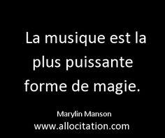 La musique est la plus puissante forme de magie. Marylin Manson