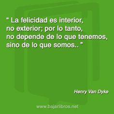 La felicidad es interior - http://bajarlibros.net/la-felicidad-es-interior/ #frases #pensamientos #quotes