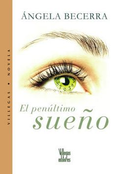 El Penúltimo Sueño - Angela Becerra i love this book! i've yet to read her other books. *me encanto este libro aun no he leido las otras de ella. pronto me tocara