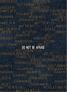 Fear not-it has been said more then anything else in the Bible...