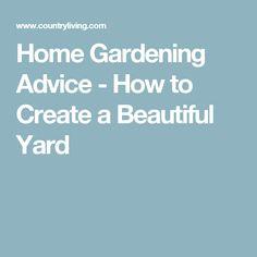 Home Gardening Advice - How to Create a Beautiful Yard