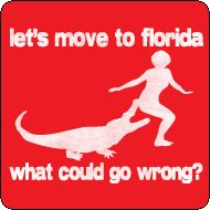 Cute. I still want to move to Florida.