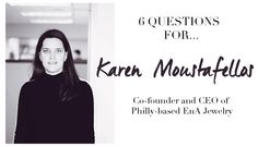6 questions for Karen Moustafellos, co-founder and CEO of EnA Fine Jewelry in Philadelphia Magazine