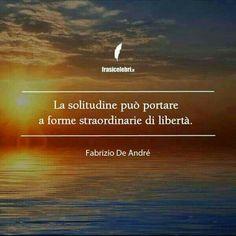 La solitudine può portare a forme straordinarie di libertà. ~ Fabrizio De André