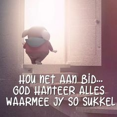 God hanteer alles waarmee jy so sukkel Wisdom Quotes, Me Quotes, Qoutes, Goeie More, Baby Pigs, Cute Pigs, Keep The Faith, Little Pigs, Afrikaans