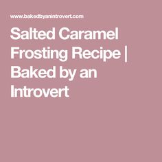Salted Caramel Frosting Recipe | Baked by an Introvert