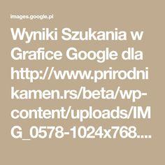 Wyniki Szukania w Grafice Google dla http://www.prirodnikamen.rs/beta/wp-content/uploads/IMG_0578-1024x768.jpg